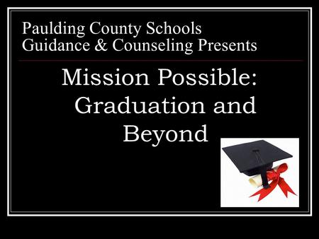 Paulding County Schools Guidance & Counseling Presents Mission Possible: Graduation and Beyond.