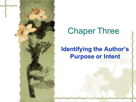 Chaper Three Identifying the Author's Purpose or Intent.