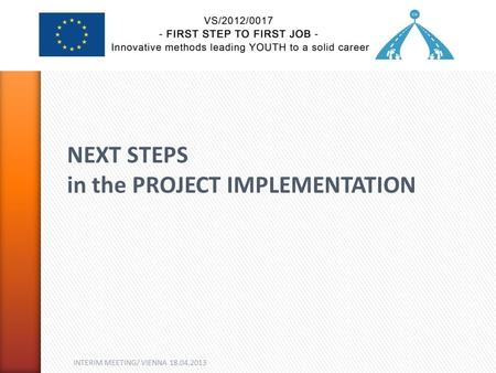 INTERIM MEETING/ VIENNA 18.04.2013 NEXT STEPS in the PROJECT IMPLEMENTATION.