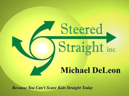 Because You Can't Scare Kids Straight Today Michael DeLeon.