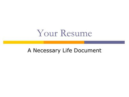 "Your Resume A Necessary Life Document. What is a Resume?  The American Heritage Dictionary says that it is ""a brief account of one's professional or."
