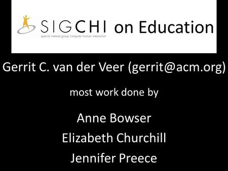 On Education Gerrit C. van der Veer most work done by Anne Bowser Elizabeth Churchill Jennifer Preece.