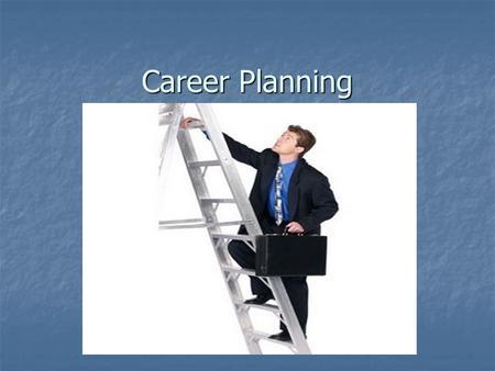 Career Planning. Objective of the session The purpose of this session is to offer resources and tools to students, that will help them to decide on, prepare.