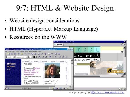 9/7: HTML & Website Design Website design considerations HTML (Hypertext Markup Language) Resources on the WWW image courtesy of