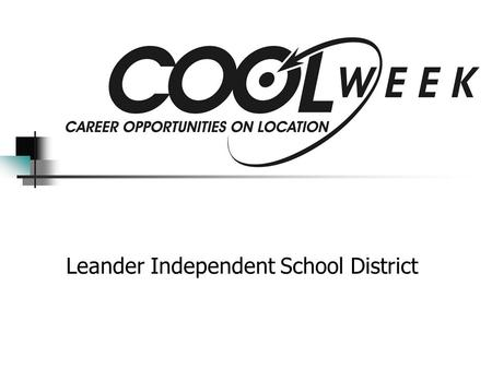 Leander Independent School District. COOL Week COOL Week is a week-long, work-based experience for all 12th graders. Students must apply to participate.