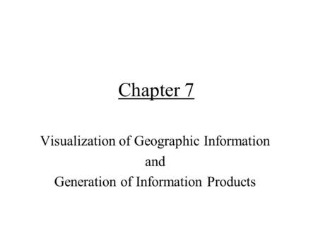 Chapter 7 Visualization of Geographic Information and Generation of Information Products.