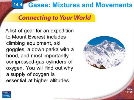 © Copyright Pearson Prentice Hall Slide 1 of 30 14.4 Gases: Mixtures and Movements A list of gear for an expedition to Mount Everest includes climbing.