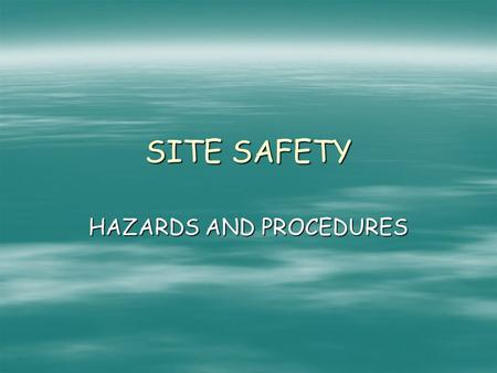 SITE SAFETY HAZARDS AND PROCEDURES. ELECTRICAL HAZARDS  Electricity is a serious workplace hazard.  Employees can be exposed to dangers such as : 