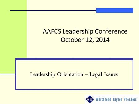 AAFCS Leadership Conference October 12, 2014 Leadership Orientation – Legal Issues.