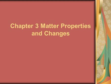 Chapter 3 Matter Properties and Changes. DENSITY Density is a ratio that compares an objects mass to its volume. The unit for density is g/ L or g/ cm.