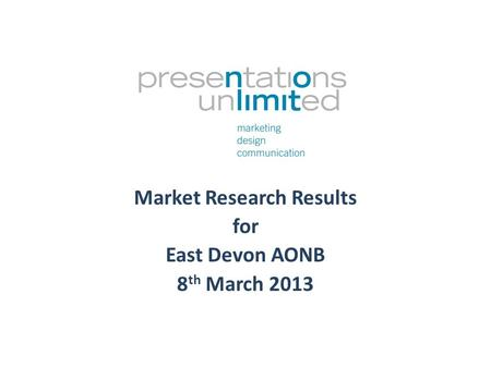Market Research Results for East Devon AONB 8 th March 2013.