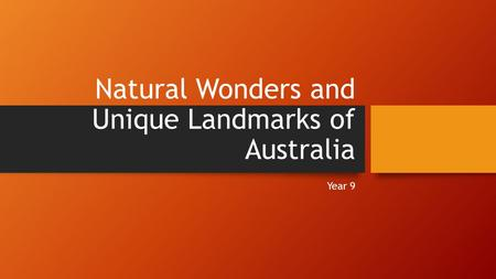 Natural Wonders and Unique Landmarks of Australia Year 9.