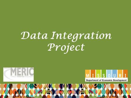 Data Integration Project. MoSTEMWINS Data Projects Strategy 1 -- Develop and Implement a statewide data system in support of tracking student performance.