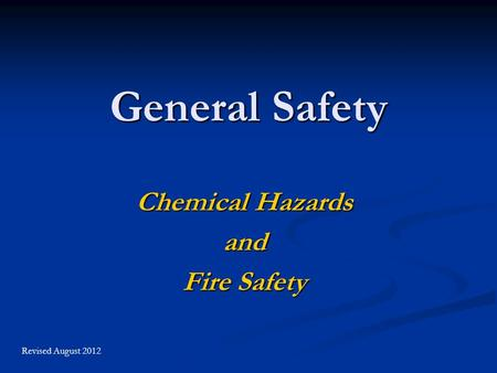 General Safety Chemical Hazards and Fire Safety Revised August 2012.