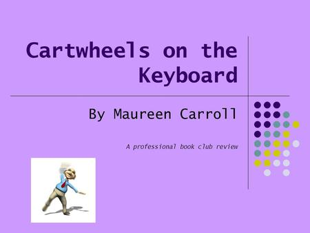 Cartwheels on the Keyboard By Maureen Carroll A professional book club <strong>review</strong>.