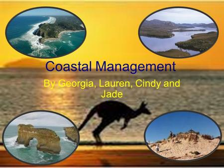 Coastal Management By Georgia, Lauren, Cindy and Jade.