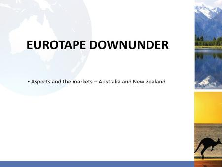 EUROTAPE DOWNUNDER Aspects and the markets – Australia and New Zealand.