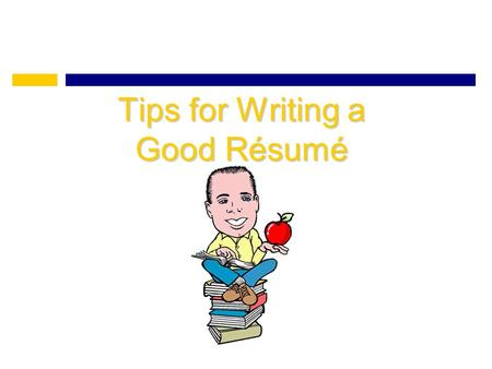 Tips for Writing a Good Résumé. What is a Résumé? A résumé is a brief but detailed synopsis of your life. It includes: – heading – objective – education.