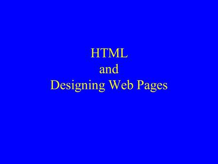 HTML and Designing Web Pages. u At its creation, the web was all about –Web pages were clumsily assembled –Web sites were accumulations of hyperlinked.