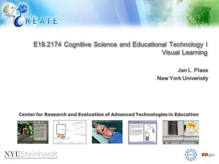 E19.2174 Cognitive Science and Educational Technology I Visual Learning Jan L. Plass New York Univerisity Jan L. Plass New York Univerisity Center for.