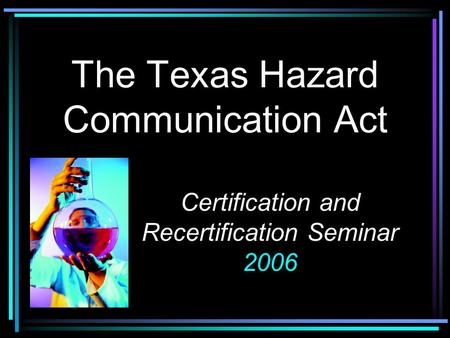 The Texas Hazard Communication Act Certification and Recertification Seminar 2006.