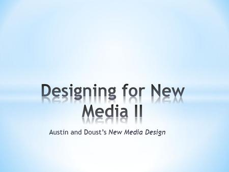 Austin and Doust's New Media Design. In our excerpt from their book New Media Design, Tricia Austin and Richard Doust add nine more terms to our growing.