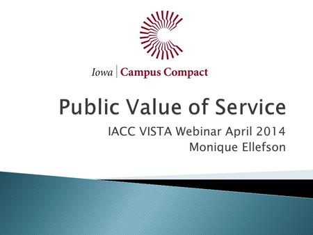 IACC VISTA Webinar April 2014 Monique Ellefson. 1. Understand the difference between public and private value. 2. Create the case and urgency for public.