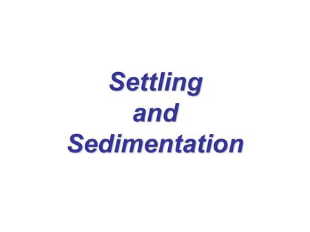Settling and Sedimentation. Introduction Settling - process by which particulates settle to the bottom of a liquid and form a sediment. Sediment - any.
