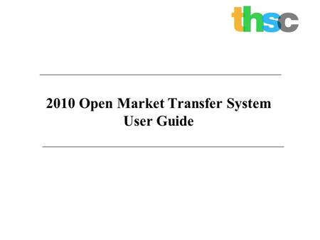 2010 Open Market Transfer System User Guide. 2 Objectives Uses of this Guide Understand how to register for the Open Market Transfer System (OMTS). Understand.
