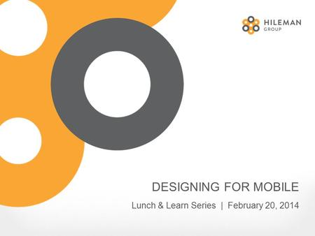 DESIGNING FOR MOBILE Lunch & Learn Series | February 20, 2014.
