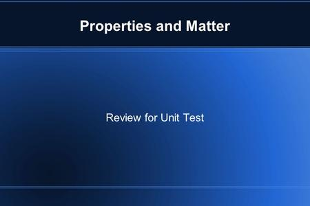 Properties and Matter Review for Unit Test. What are the three states of matter?