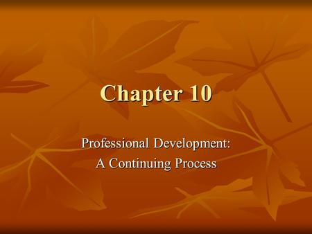 Chapter 10 Professional Development: A Continuing Process.
