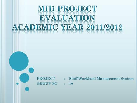 PROJECT: Staff Workload Management System GROUP NO: 10.