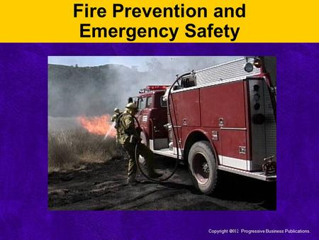 Copyright  Progressive Business Publications. Fire Prevention and Emergency Safety.