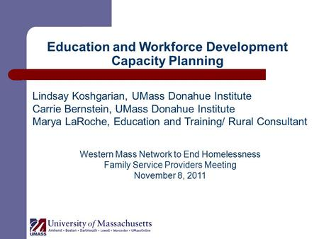 Education and Workforce Development Capacity Planning Lindsay Koshgarian, UMass Donahue Institute Carrie Bernstein, UMass Donahue Institute Marya LaRoche,