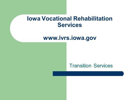 Iowa Vocational Rehabilitation Services www.ivrs.iowa.gov Transition Services.