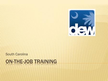 South Carolina.  State Administrative Entity: South Carolina Department of Employment and Workforce  12 Local Workforce Investment Areas  WIA is decentralized.