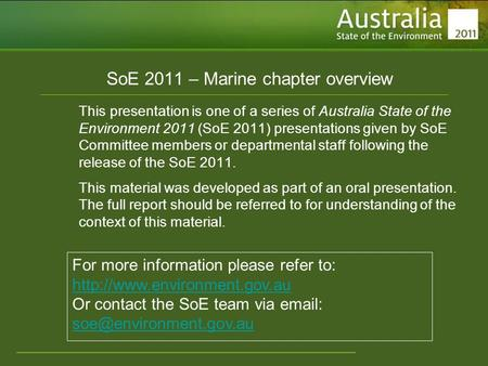 Www.environment.gov.au/soe SoE 2011 – Marine chapter overview This presentation is one of a series of Australia State of the Environment 2011 (SoE 2011)