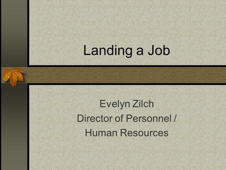 Landing a Job Evelyn Zilch Director of Personnel / Human Resources.