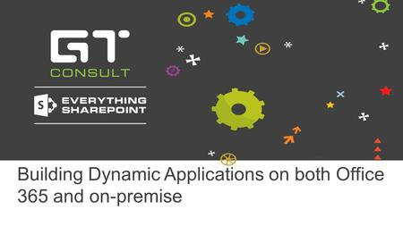 Building Dynamic Applications on both Office 365 and on-premise.