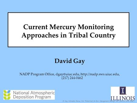 D. Gay, Schmeltz, Sharac, Nat. Tribal Conf. for Env. Management, Billings, MT, June 26, 2008, Slide 1 Current Mercury Monitoring Approaches in Tribal Country.