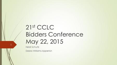 21 st CCLC Bidders Conference May 22, 2015 Heidi Schultz Debra Williams-Appleton 1.