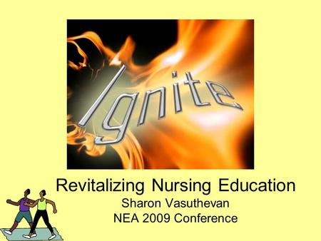 Revitalizing Nursing Education Sharon Vasuthevan NEA 2009 Conference.
