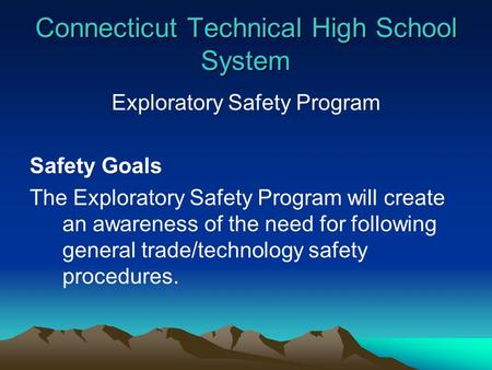 Connecticut Technical High School System Exploratory Safety Program Safety Goals The Exploratory Safety Program will create an awareness of the need for.
