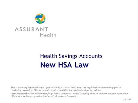 Health Savings Accounts New HSA Law This is summary information for agent use only. Assurant Health and its legal entities are not engaged in rendering.