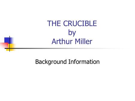 THE CRUCIBLE by Arthur Miller Background Information.