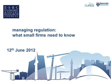 Managing regulation: what small firms need to know 12 th June 2012.