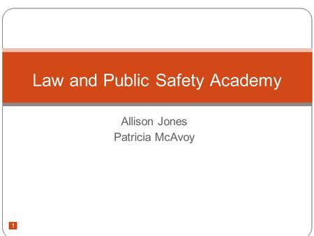 1 Allison Jones Patricia McAvoy Law and Public Safety Academy.