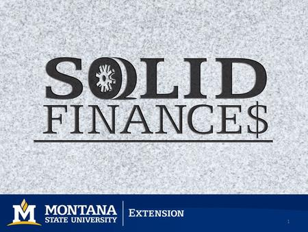 1. 2 Welcome 2 nd of 16 Sessions –No cost to participate. Financial Support: –FINRA Foundation & United Way Worldwide Solid Finances Webpage: www.msuextension.org/solidfinances.