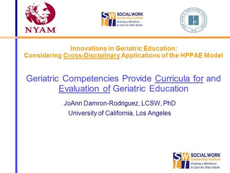 Innovations in Geriatric Education: Considering Cross-Disciplinary Applications of the HPPAE Model Geriatric Competencies Provide Curricula for and Evaluation.